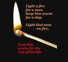Light a fire for a man. (transparent background) Unisex T-Shirt