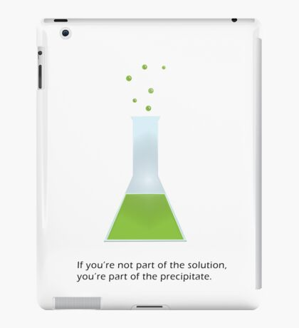 If you're not part of the solution... iPad Case/Skin