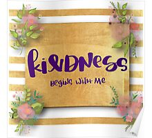 """Kindness begins with me"",typography,cool text,gold,water color, hand painted,floral Poster"