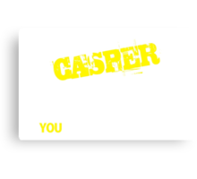It's A CASPER thing, you wouldn't understand !! Canvas Print