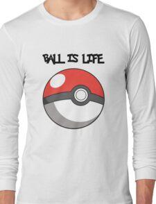 Pokeball is life! Long Sleeve T-Shirt