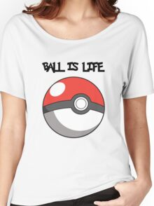 Pokeball is life! Women's Relaxed Fit T-Shirt
