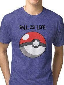 Pokeball is life! Tri-blend T-Shirt