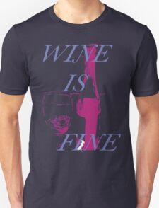Wine Is Fine:  Wine Lovers Unisex T-Shirt