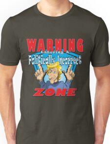 WARNING Entering A Politically Incorrect Zone Unisex T-Shirt