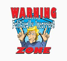 WARNING Entering A Politically Incorrect Zone Unisex T-Shirt