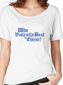Who Violently Beat My Cheese? Women's Relaxed Fit T-Shirt