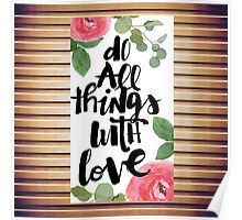 """Do all things with love"",text,typography,floral,black,white,green,red,roses Poster"