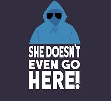 Mean Girls Quote - She Doesn't Even Go Here! Unisex T-Shirt