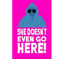 Mean Girls Quote - She Doesn't Even Go Here! Photographic Print