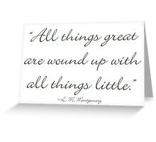 All things great are wound up with all things little Greeting Card