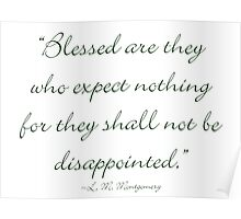 Blessed are they who expect nothing, for they shall not be disappointed Poster
