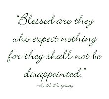 Blessed are they who expect nothing, for they shall not be disappointed Photographic Print