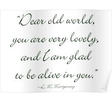 Dear old world, you are very lovely and I'm glad to be alive in you Poster