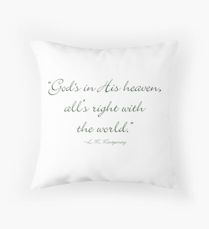 God's in His heaven, and all's right with the world Throw Pillow