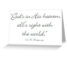 God's in His heaven, and all's right with the world Greeting Card