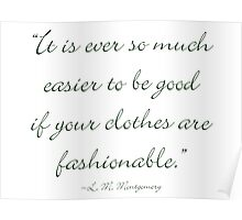 It's ever so much easier to be good if your clothes are fasionable Poster