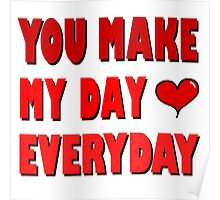 You Make My Day Everyday - Love Valentines Poster