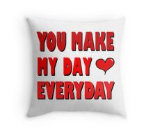 You Make My Day Everyday - Love Valentines Throw Pillow