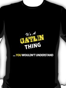 It's A GATLIN thing, you wouldn't understand !! T-Shirt