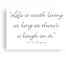 Life is worth living, as long as there is a laugh in it Canvas Print