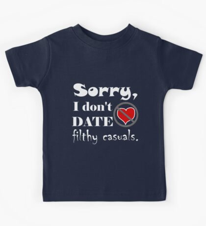 Sorry, I don't date filthy casuals - gamer geek nerd Kids Tee