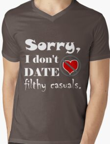 Sorry, I don't date filthy casuals - gamer geek nerd Mens V-Neck T-Shirt