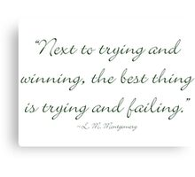 Next to trying and winning, the best thing is trying and failing Canvas Print