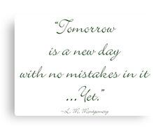 Tomorrow is a new day with no mistakes in it yet Canvas Print