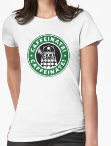 Caffeinate! Exterminate! Womens Fitted T-Shirt