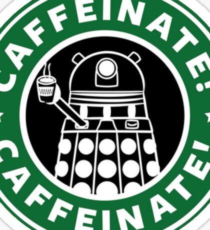 Caffeinate! Exterminate! Sticker