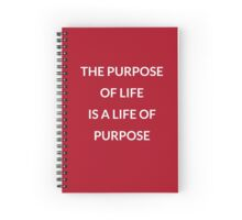 The Purpose of Life is a Life of Purpose Spiral Notebook