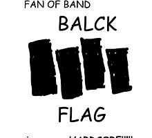 Fan of Band Balck FLAG VERY HARDCORE!!!!! by Emma Tavasci