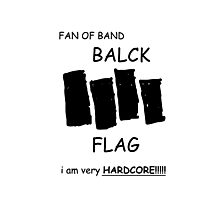 Fan of Band Balck FLAG VERY HARDCORE!!!!! Photographic Print