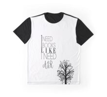 I Need Books Like I Need Air Graphic T-Shirt