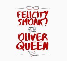 Felicity Smoak? Hi, I'm Oliver Queen Unisex T-Shirt