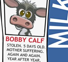 Cows milk is for baby cows. Sticker