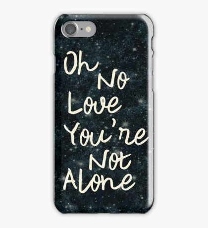 Oh No Love You're Not Alone iPhone Case/Skin