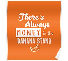 There's always money in the banana stand Poster