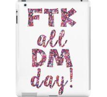 FTK all DM day  iPad Case/Skin