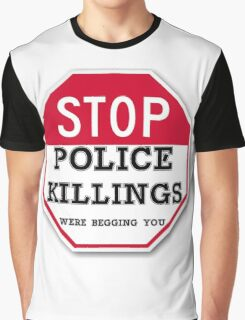 STOP POLICE KILLINGS  WERE BEGGING YOU Graphic T-Shirt