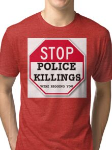 STOP POLICE KILLINGS  WERE BEGGING YOU Tri-blend T-Shirt