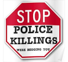 STOP POLICE KILLINGS  WERE BEGGING YOU Poster