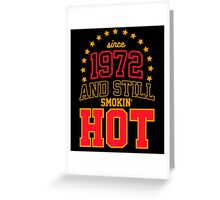 Born in 1972 and Still Smokin' HOT Greeting Card