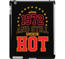 Born in 1972 and Still Smokin' HOT iPad Case/Skin