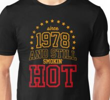 Born in 1978 and Still Smokin' HOT Unisex T-Shirt