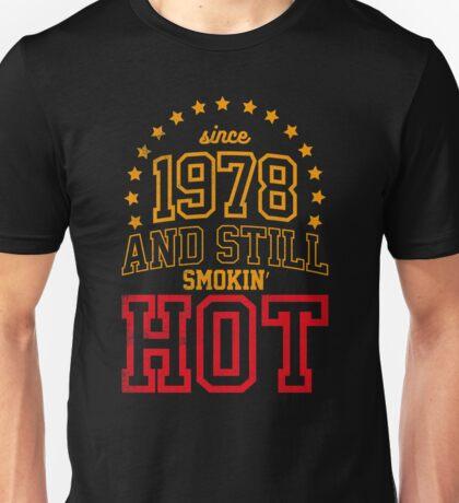 Born in 1978 and Still Smokin' HOT Unisex T-Shirt