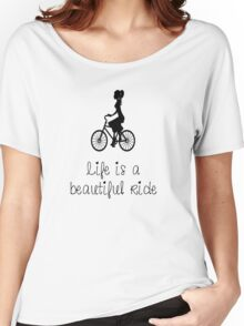 Life Is A Beautiful Ride Women's Relaxed Fit T-Shirt