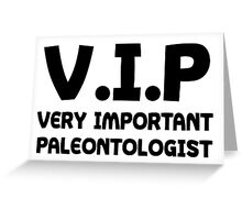 VIP Very Important Paleontologist  Greeting Card