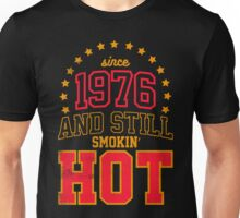 Born in 1976 and Still Smokin' HOT Unisex T-Shirt